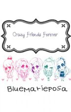 Crazy Friends Forever (Editing) by BlueMarieposa