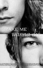 make me wanna die l.s  by txmbpunk