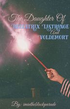The Daughter of Bellatrix Lestrange and Voldemort [HP fan fiction] by imintheblackparade