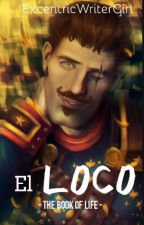 EL LOCO {Joaquin Fanfiction} by ExcentricWriterGirl