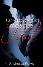 Uma Atração Mais Que Fatal ( EM REVISÃO) by AndressaPaiva032