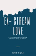Ex-Stream Love (Under Editing) by kris_sean