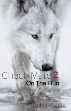 Check mate 2: on The run by amber-Siaens