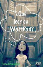 |¿Qué leer en WattPad?| Watt Pad (RECOMIENDO TU HISTORIA) by RaquiRaquel02