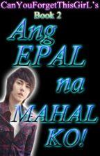 BK. 2: Ang EPAL na MAHAL KO! ♥ by CanYouForgetThisGirL