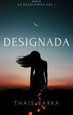 Designada - Um Amor Que Ultrapassa Gerações (Série Escolhidas - Vol. I) by SamanthaBelle26