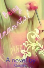 Being Immortal (Watty Awards 2011) by Kiballie