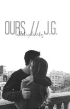 Ours. // J.G. by xhalegilinsky