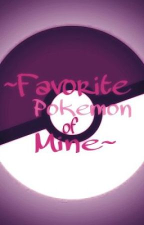 ~Favourite Pokemon of Mine~ by pkmstrmarlem