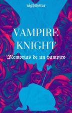 Vampire Knight: Memorias de un vampiro by -nightystar