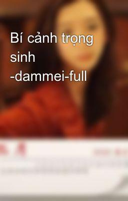 Đọc truyện Bí cảnh trọng sinh -dammei-full