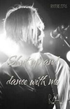 Shut up and dance with me♡||R.A.L|| by storiesofr5
