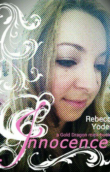 Innocence: Book 1, Gold Dragon series(chapter by chapter release)Updated Fridays