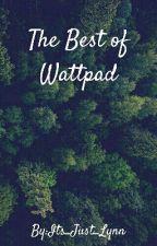 The Best of Wattpad by Its_Just_Lynn