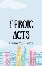 Heroic Acts by xSilenced_Spiritsx