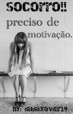 SOCORRO!! preciso de motivação. by dudaxavier19