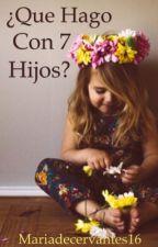 ¿Que hago con 7 hijos? by Mariadecervantes16