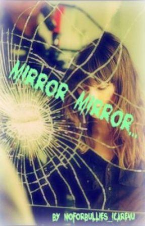 Mirror Mirror. . . :( by NoForBullies_ICare4U