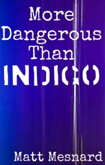 More Dangerous Than Indigo short story - Matt Mesnard