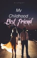 My Childhood Best Friend by AlyNg07