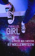 Parallel girl-Doctor Who Fanfiction  by Noellewrites16