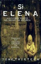 Si Elena( Ang Ikatlong Yugto Ng Buhay Ni Andrea ) by June_Thirteen