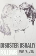 Disaster Usually Follows by Talia_Brandeis