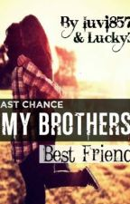 Last chance my brother's bestfriend by Lucky3