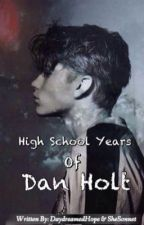 High School Years of Dan Holt  by DaydreamedHope