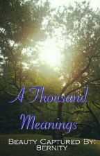 A Thousand Meanings #JustWriteIt by 8ernity