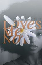 Loves Me Not by NaomiAlexander2