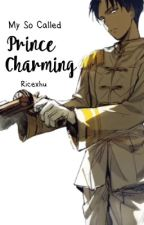 My So Called Prince Charming 「Levi x Reader」 by basicallyrice