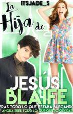 La Hija De Jesus Blaife|Freddy Leyva  by itsjade_s