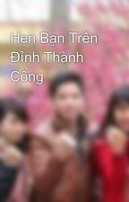Hẹn Bạn Trên Đỉnh Thành Công by ThinPhng