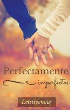 Perfectamente Imperfectos by letslivenow