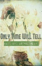 Only Time Will Tell | Natsu x Reader by Simply-Awkward