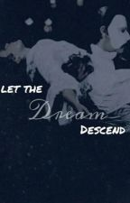 Let The Dream Descend by point_of_no_return