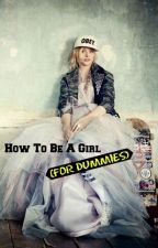 How To Be A Girl (FOR DUMMIES) by Booklover8921