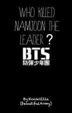 Who Killed Namjoon the leader? by elladelmundo24