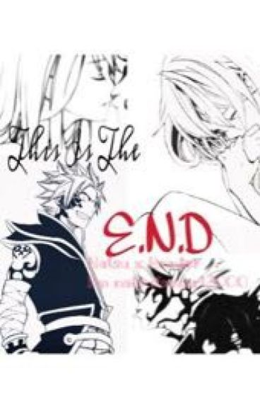 This Is the E.N.D (Natsu x Reader)