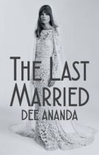 The Last Married by DeeLegit