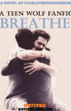 Breathe (Teen Wolf Fanfiction)  by -sugarfree-
