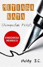 Mutiara Kata (Kumpulan Puisi) by Heidy_SC