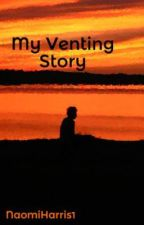 My Venting Story (on hold) by her-royal-shyness