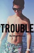 Trouble by MiahRenae