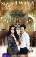 Started With A Marriage (ROMANTIC COMEDY) by Kim_JeHa