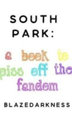 South Park: a book to piss off the fandom (COMPLETED) by Blazedarkness
