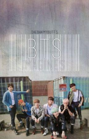 BTS Imagines by buttmydaebak
