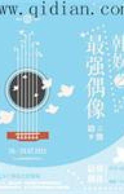 Đọc truyện Hàn Ngu Chi Tối Cường Thần Tượng (End)
