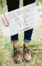 La lettre de ma vie [✔] by ElodieBLT